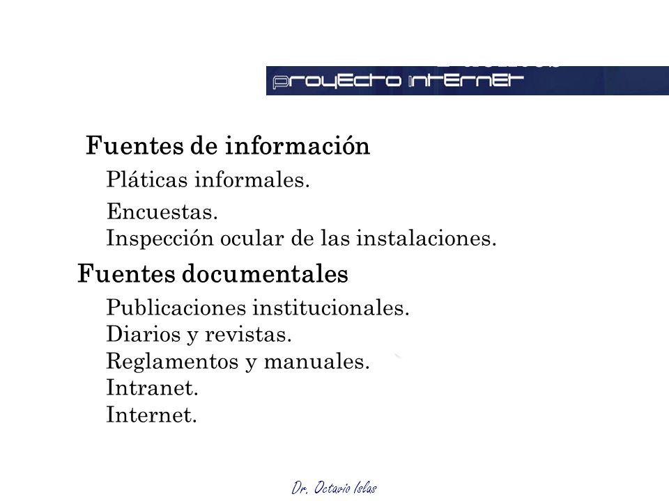 Dr. Octavio Islas Coparticipación con las diferentes audiencias Evaluación Fuentes Fuentes de información Pláticas informales. Encuestas. Inspección o