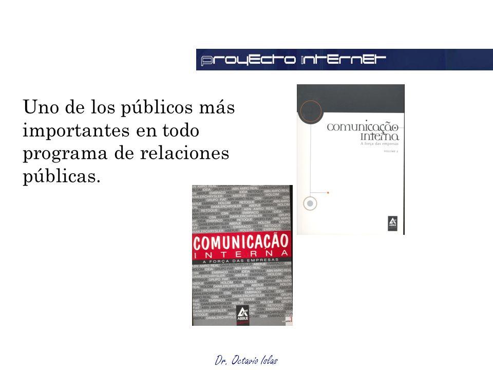 Dr. Octavio Islas Públicos internos Uno de los públicos más importantes en todo programa de relaciones públicas.