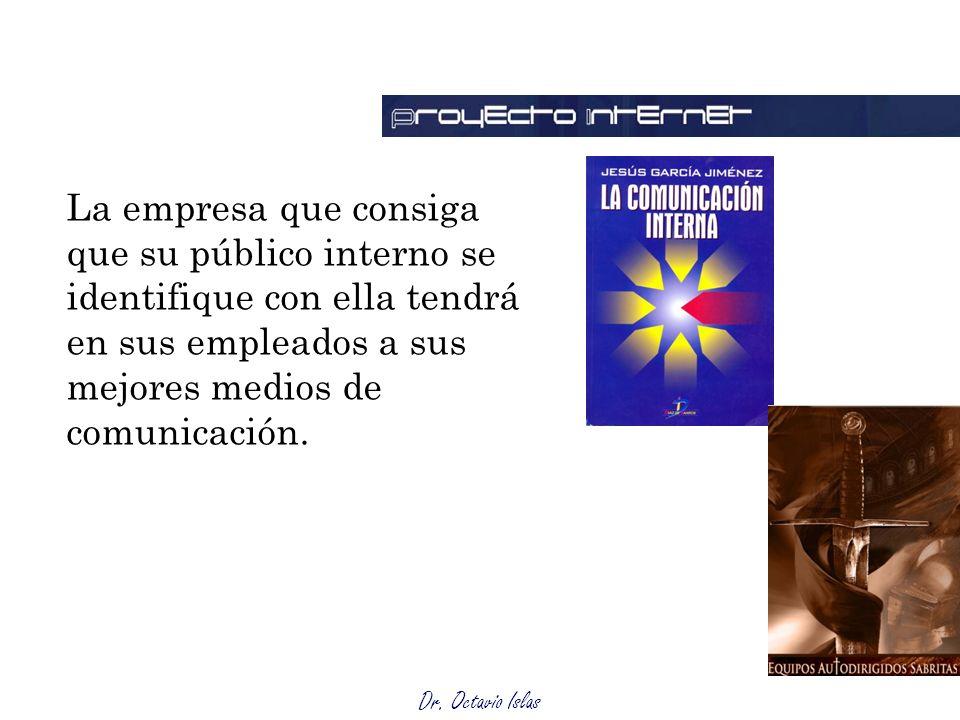 Dr. Octavio Islas Públicos internos La empresa que consiga que su público interno se identifique con ella tendrá en sus empleados a sus mejores medios