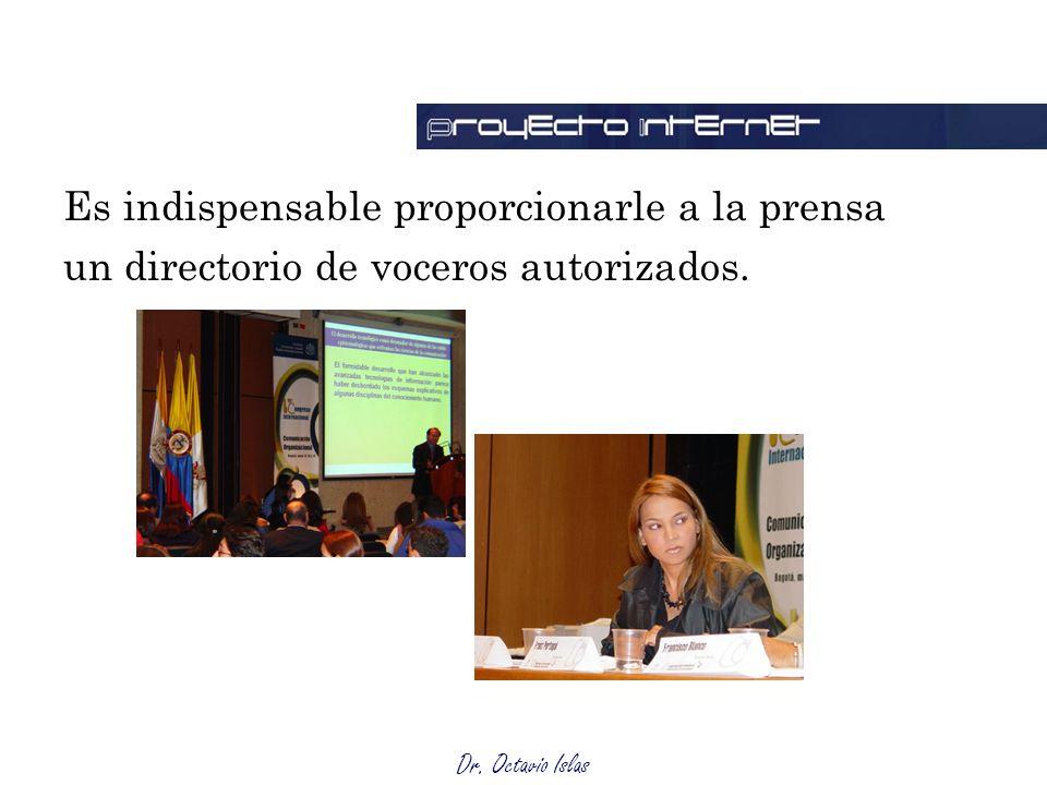 Dr. Octavio Islas Es indispensable proporcionarle a la prensa un directorio de voceros autorizados.