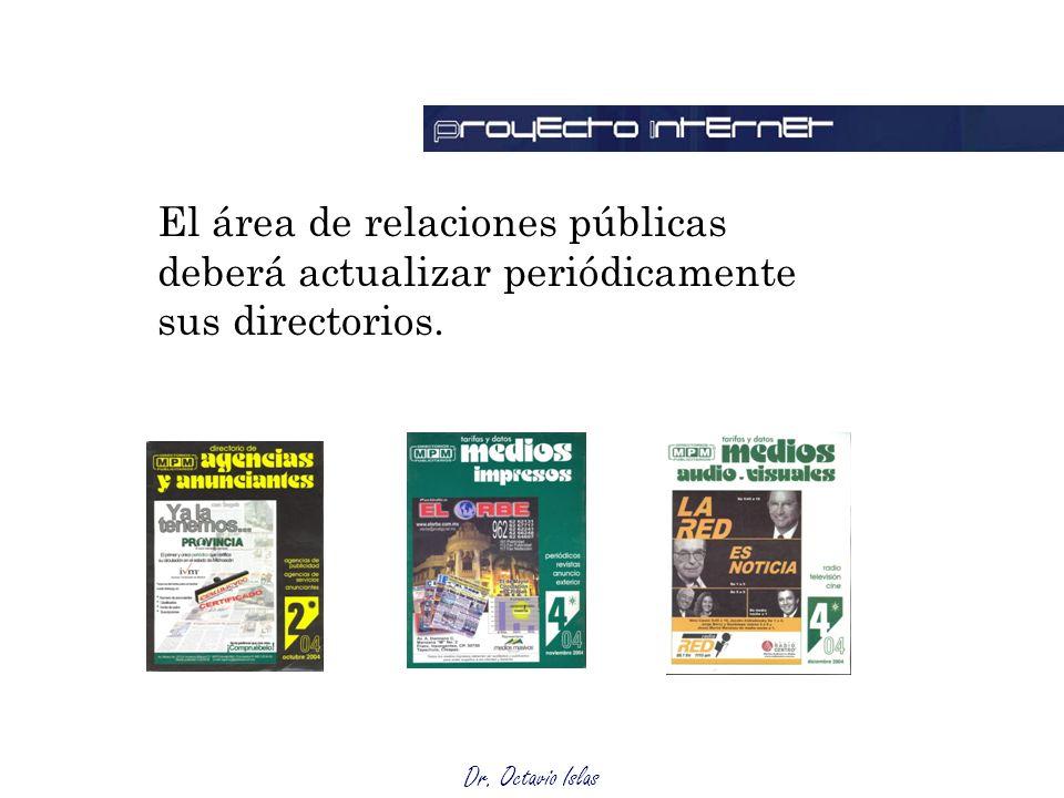 Dr. Octavio Islas El área de relaciones públicas deberá actualizar periódicamente sus directorios.