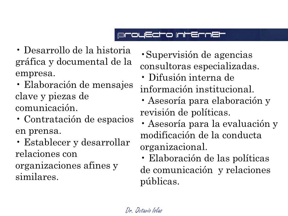 Dr. Octavio Islas Desarrollo de la historia gráfica y documental de la empresa. Elaboración de mensajes clave y piezas de comunicación. Contratación d
