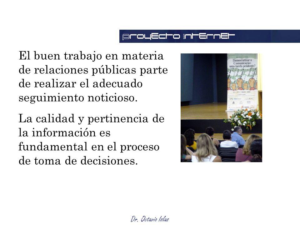 Dr. Octavio Islas El buen trabajo en materia de relaciones públicas parte de realizar el adecuado seguimiento noticioso. La calidad y pertinencia de l