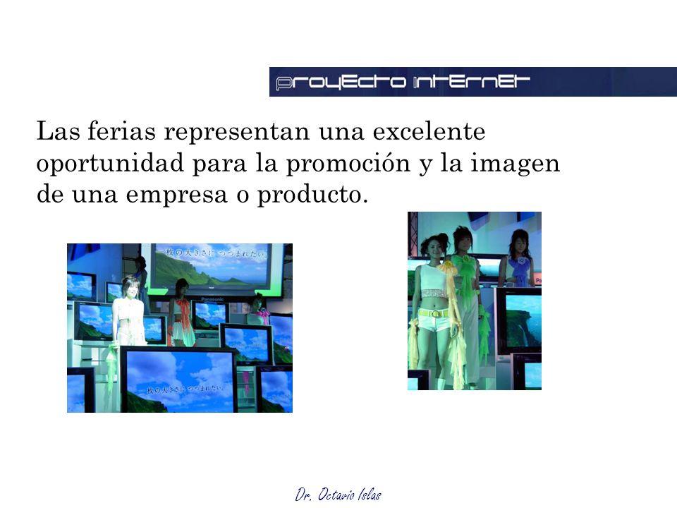 Dr. Octavio Islas Las ferias representan una excelente oportunidad para la promoción y la imagen de una empresa o producto.