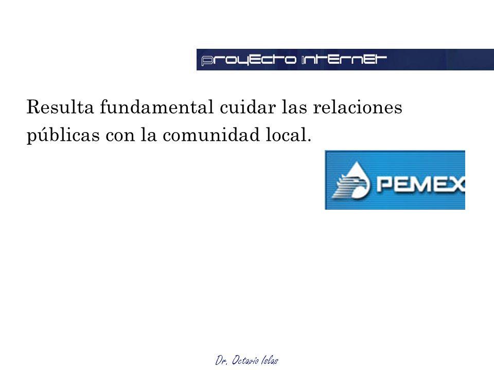 Dr. Octavio Islas Resulta fundamental cuidar las relaciones públicas con la comunidad local.