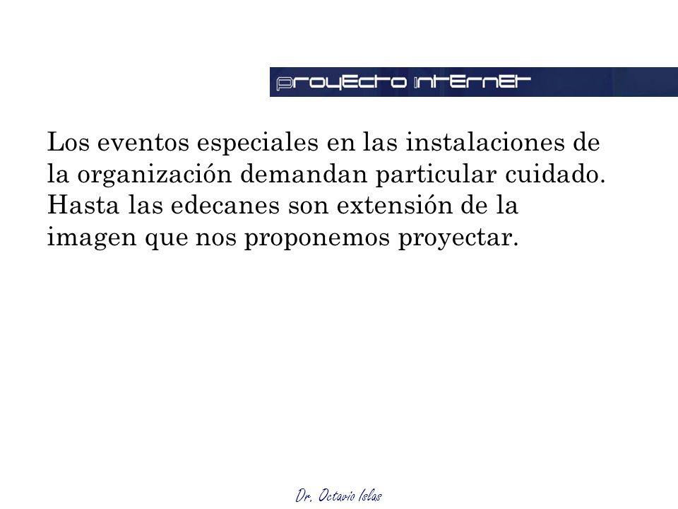 Dr. Octavio Islas Los eventos especiales en las instalaciones de la organización demandan particular cuidado. Hasta las edecanes son extensión de la i