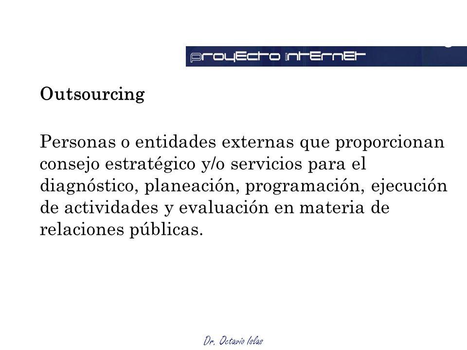 Dr. Octavio Islas Outsourcing Personas o entidades externas que proporcionan consejo estratégico y/o servicios para el diagnóstico, planeación, progra