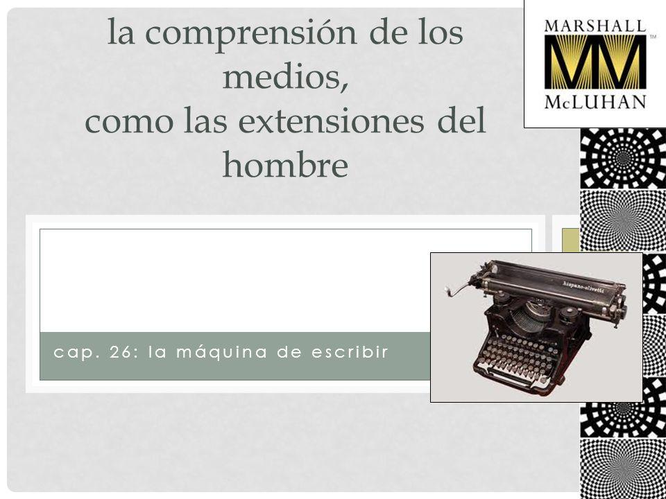 la comprensión de los medios, como las extensiones del hombre cap. 26: la máquina de escribir