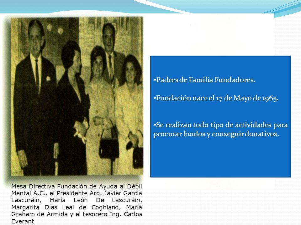 Mesa Directiva Fundación de Ayuda al Débil Mental A.C., el Presidente Arq. Javier García Lascuráin, María León De Lascuráin, Margarita Días Leal de Co