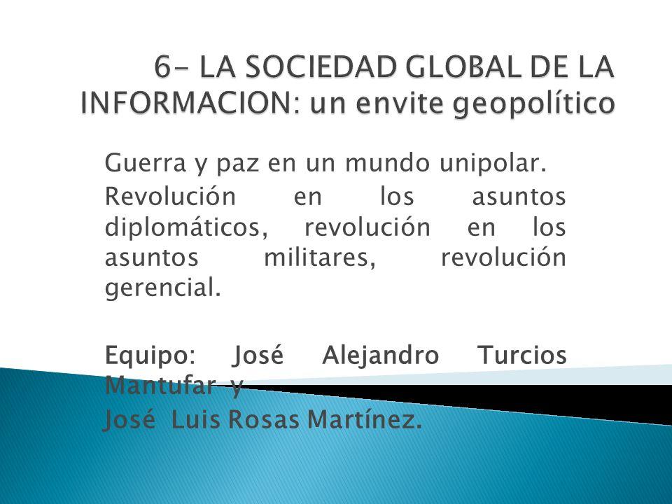 Guerra y paz en un mundo unipolar. Revolución en los asuntos diplomáticos, revolución en los asuntos militares, revolución gerencial. Equipo: José Ale