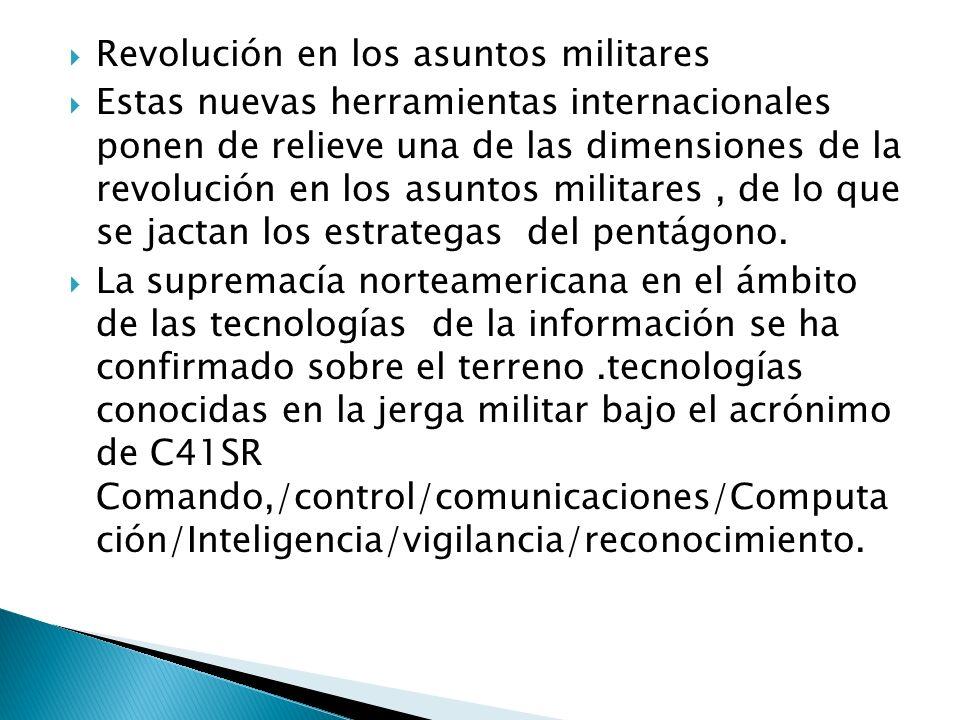 Revolución en los asuntos militares Estas nuevas herramientas internacionales ponen de relieve una de las dimensiones de la revolución en los asuntos