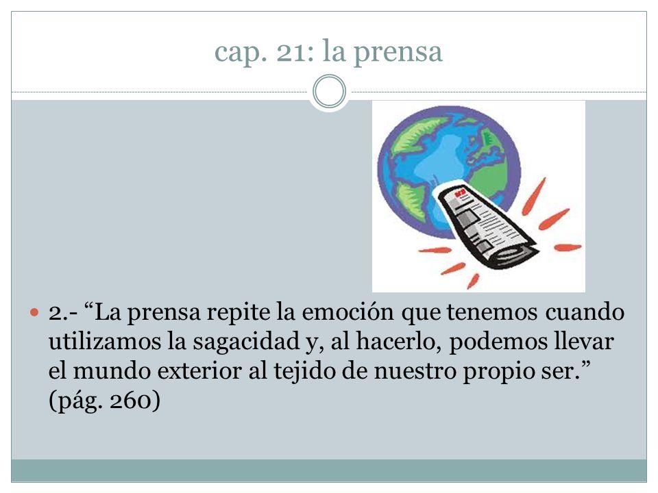 cap. 21: la prensa 2.- La prensa repite la emoción que tenemos cuando utilizamos la sagacidad y, al hacerlo, podemos llevar el mundo exterior al tejid