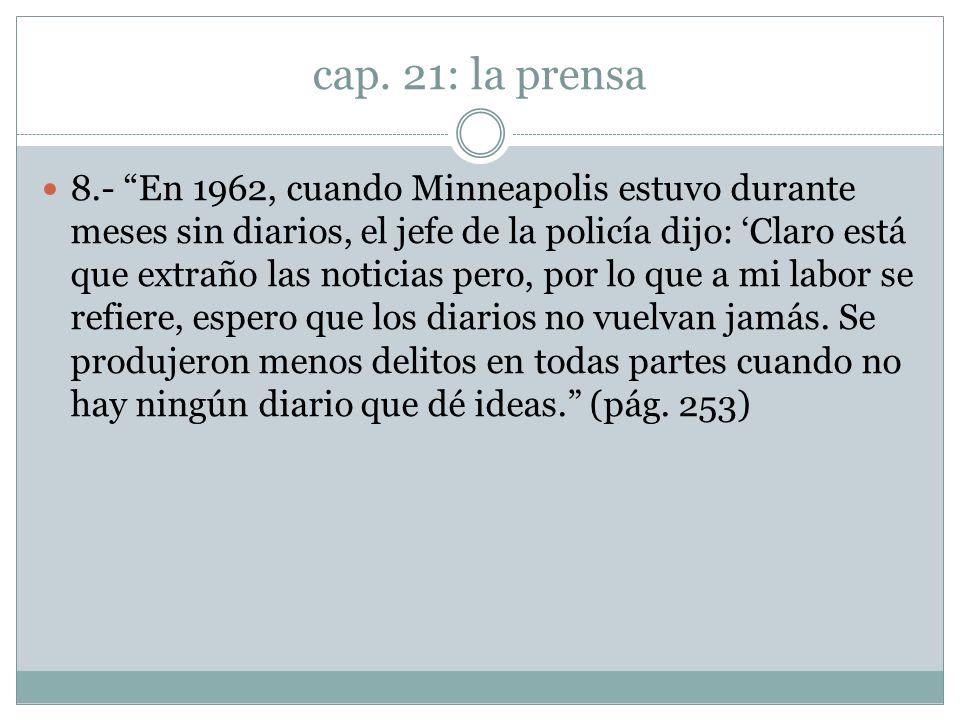 cap. 21: la prensa 8.- En 1962, cuando Minneapolis estuvo durante meses sin diarios, el jefe de la policía dijo: Claro está que extraño las noticias p