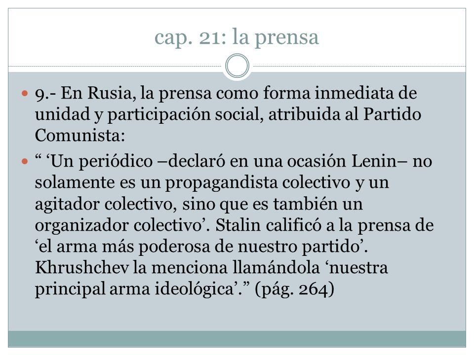 cap. 21: la prensa 9.- En Rusia, la prensa como forma inmediata de unidad y participación social, atribuida al Partido Comunista: Un periódico –declar