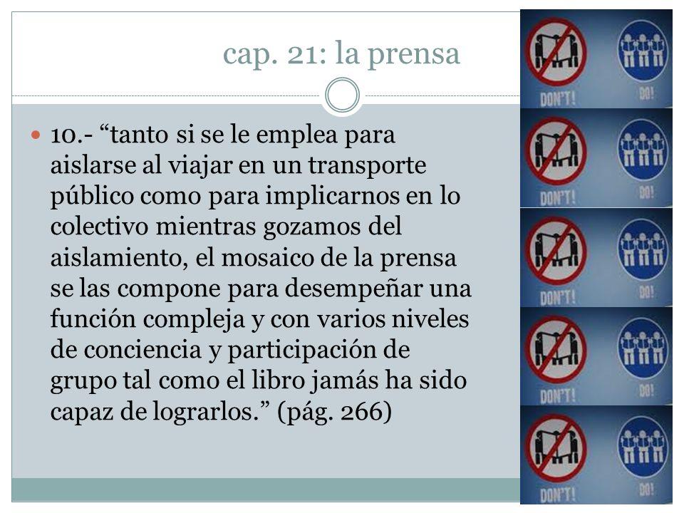 cap. 21: la prensa 10.- tanto si se le emplea para aislarse al viajar en un transporte público como para implicarnos en lo colectivo mientras gozamos