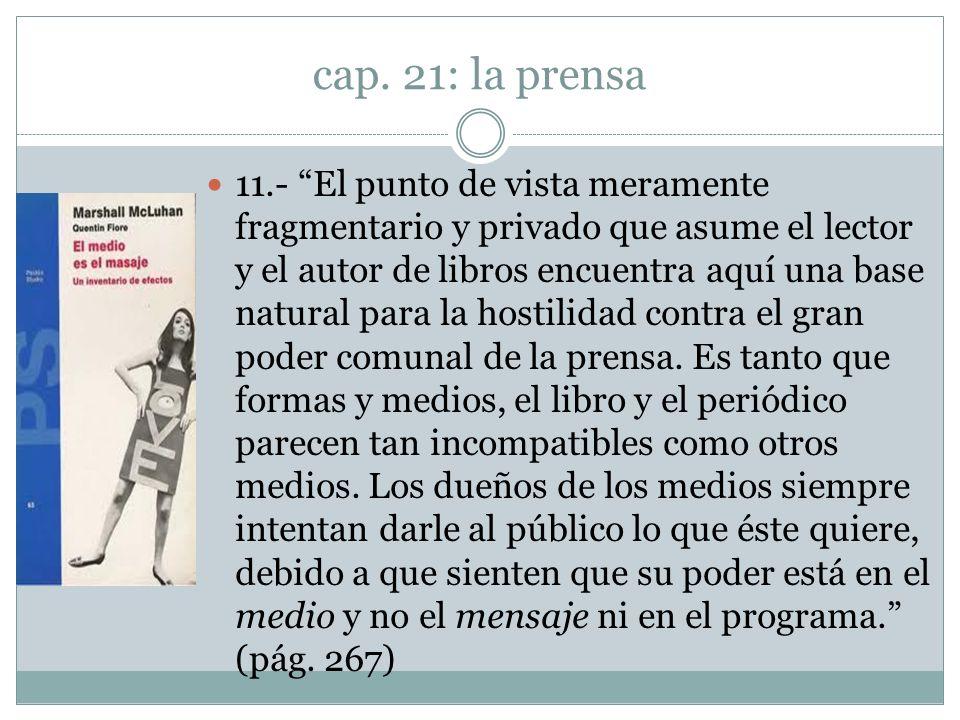 cap. 21: la prensa 11.- El punto de vista meramente fragmentario y privado que asume el lector y el autor de libros encuentra aquí una base natural pa