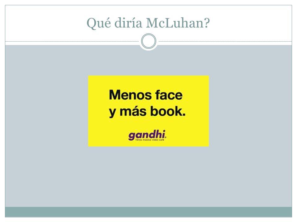 Qué diría McLuhan?