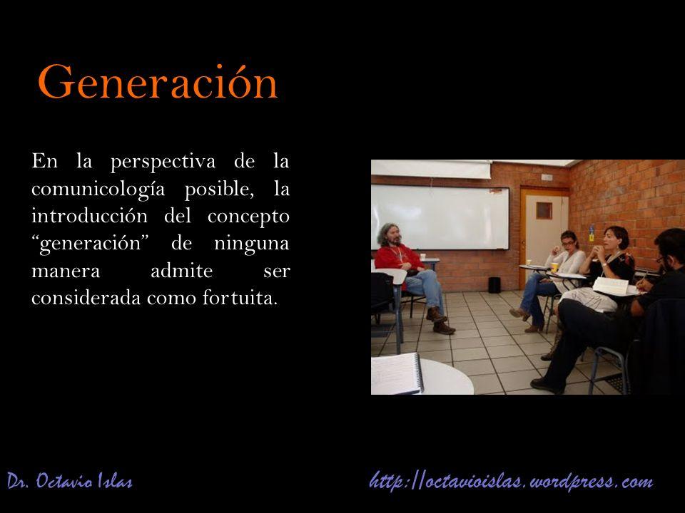 Dr. Octavio Islas http://octavioislas.wordpress.com En la perspectiva de la comunicología posible, la introducción del conceptogeneración de ninguna m