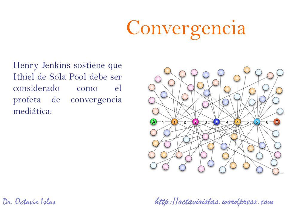 Dr. Octavio Islas http://octavioislas.wordpress.com Henry Jenkins sostiene que Ithiel de Sola Pool debe ser considerado como el profeta de convergenci