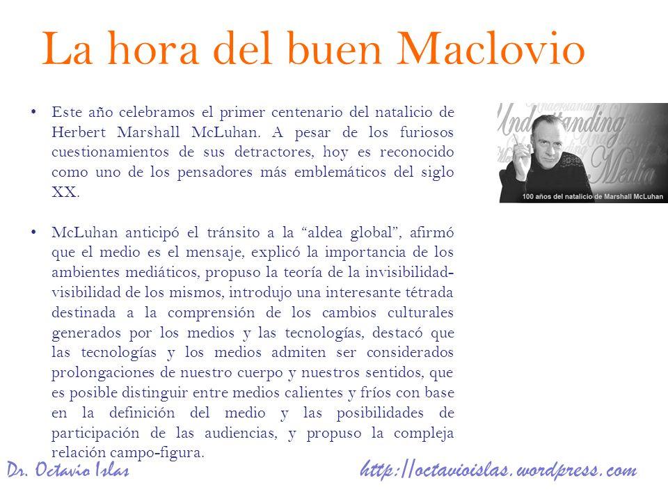 Dr. Octavio Islas http://octavioislas.wordpress.com Este año celebramos el primer centenario del natalicio de Herbert Marshall McLuhan. A pesar de los
