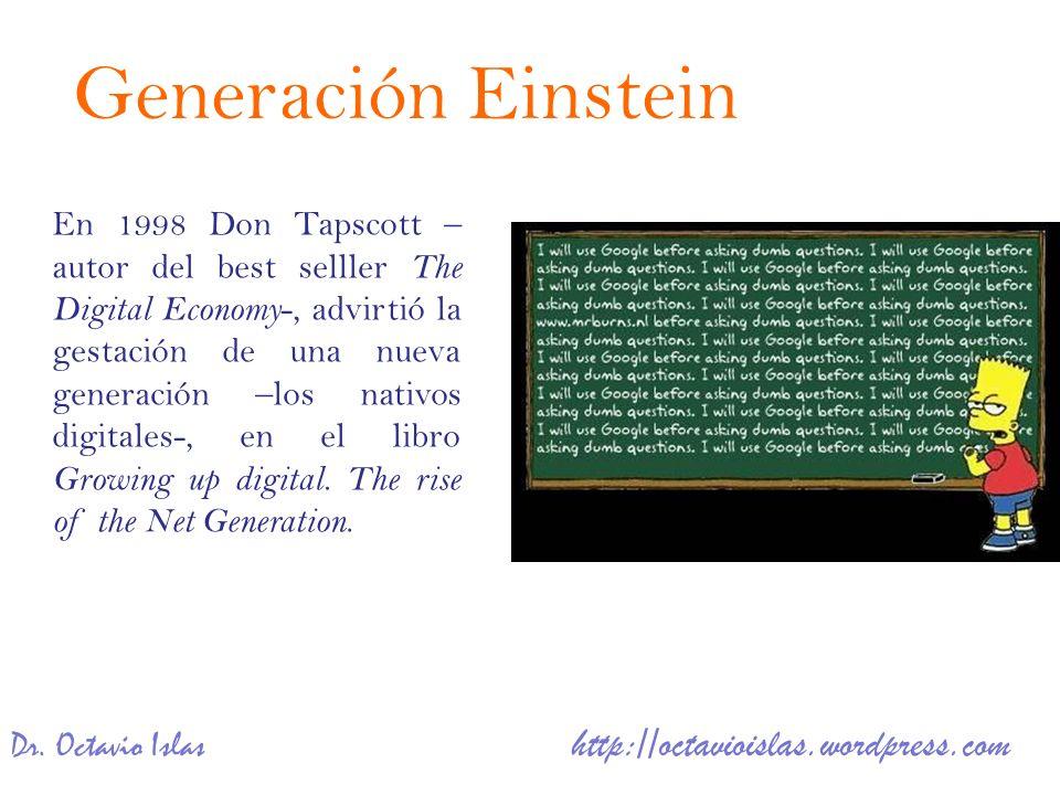 Dr. Octavio Islas http://octavioislas.wordpress.com En 1998 Don Tapscott – autor del best selller The Digital Economy -, advirtió la gestación de una