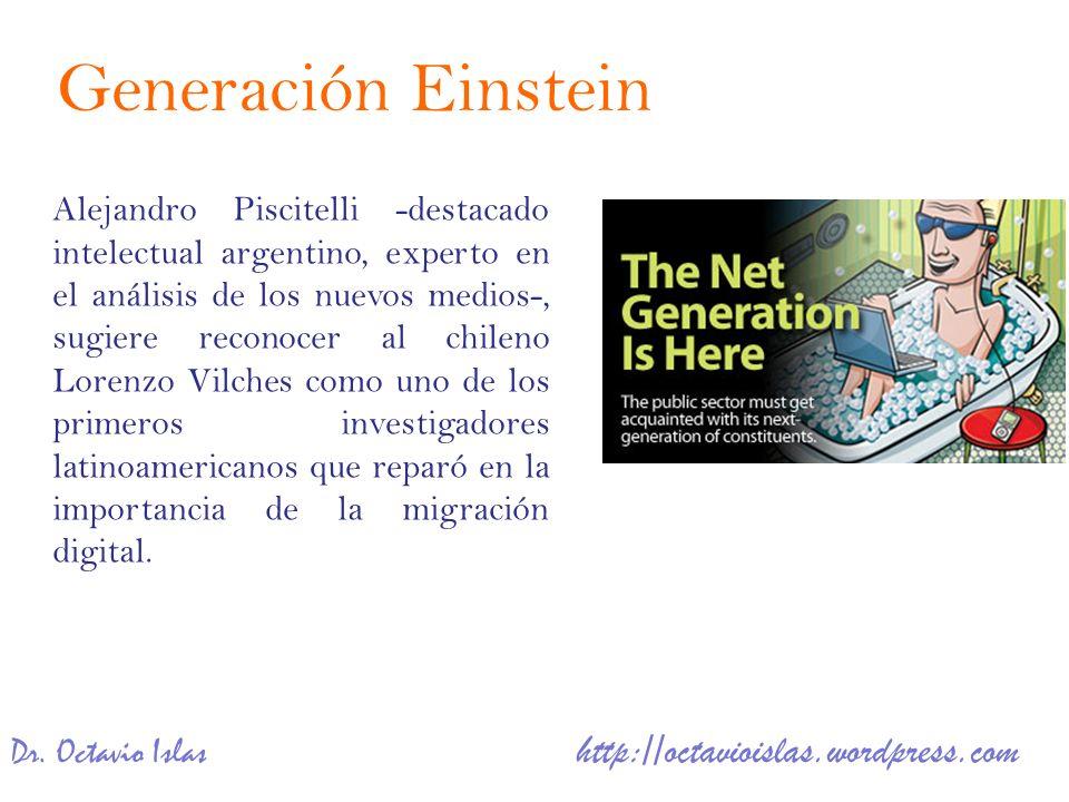 Dr. Octavio Islas http://octavioislas.wordpress.com Alejandro Piscitelli -destacado intelectual argentino, experto en el análisis de los nuevos medios