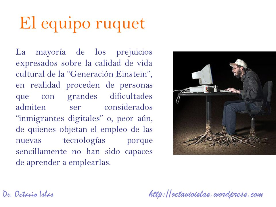 Dr. Octavio Islas http://octavioislas.wordpress.com La mayoría de los prejuicios expresados sobre la calidad de vida cultural de la Generación Einstei