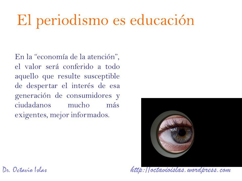Dr. Octavio Islas http://octavioislas.wordpress.com En la economía de la atención, el valor será conferido a todo aquello que resulte susceptible de d