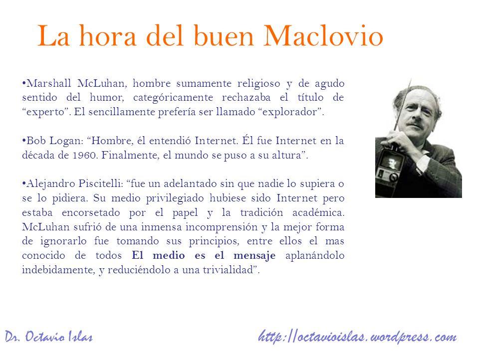 Dr. Octavio Islas http://octavioislas.wordpress.com Marshall McLuhan, hombre sumamente religioso y de agudo sentido del humor, categóricamente rechaza