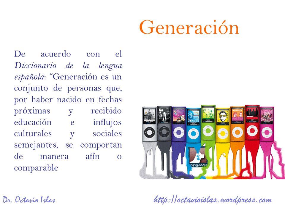 Dr. Octavio Islas http://octavioislas.wordpress.com De acuerdo con el Diccionario de la lengua española : Generación es un conjunto de personas que, p