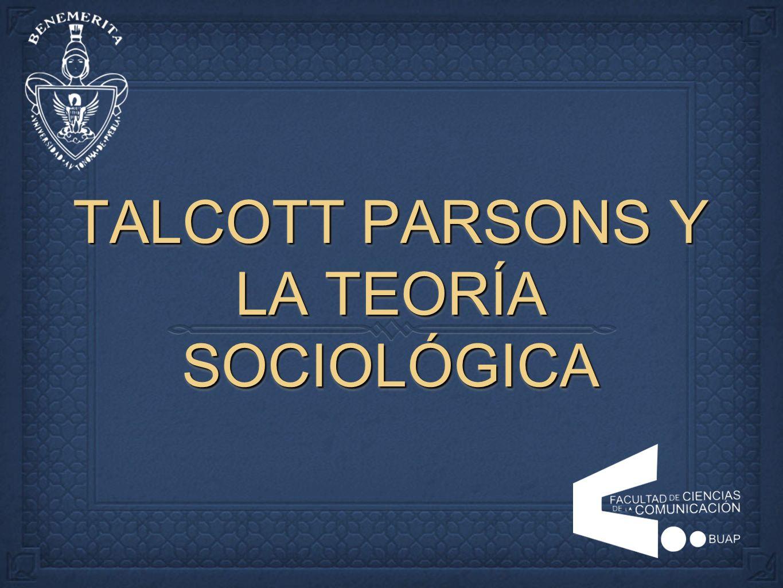 TALCOTT PARSONS Y LA TEORÍA SOCIOLÓGICA