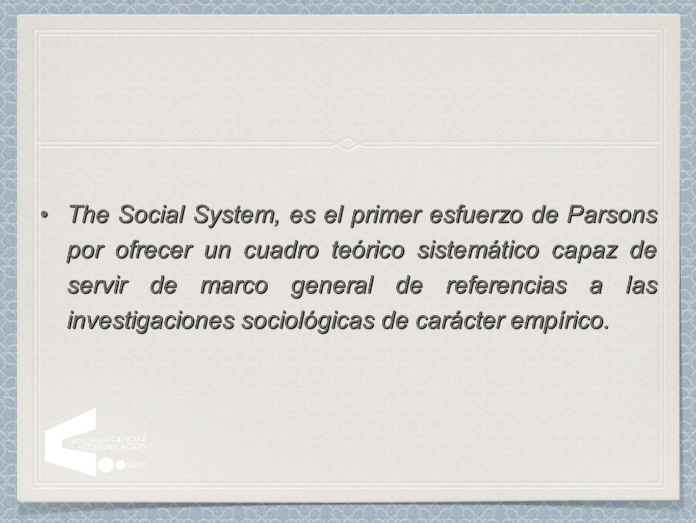 The Social System, es el primer esfuerzo de Parsons por ofrecer un cuadro teórico sistemático capaz de servir de marco general de referencias a las in