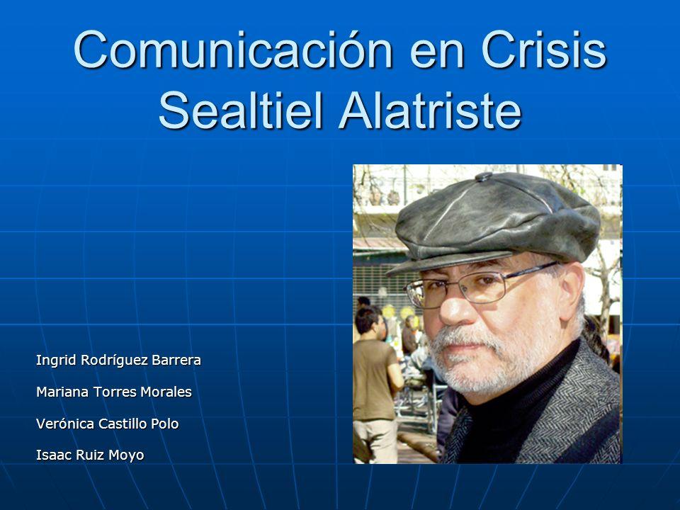 Comunicación en Crisis Sealtiel Alatriste Ingrid Rodríguez Barrera Mariana Torres Morales Verónica Castillo Polo Isaac Ruiz Moyo