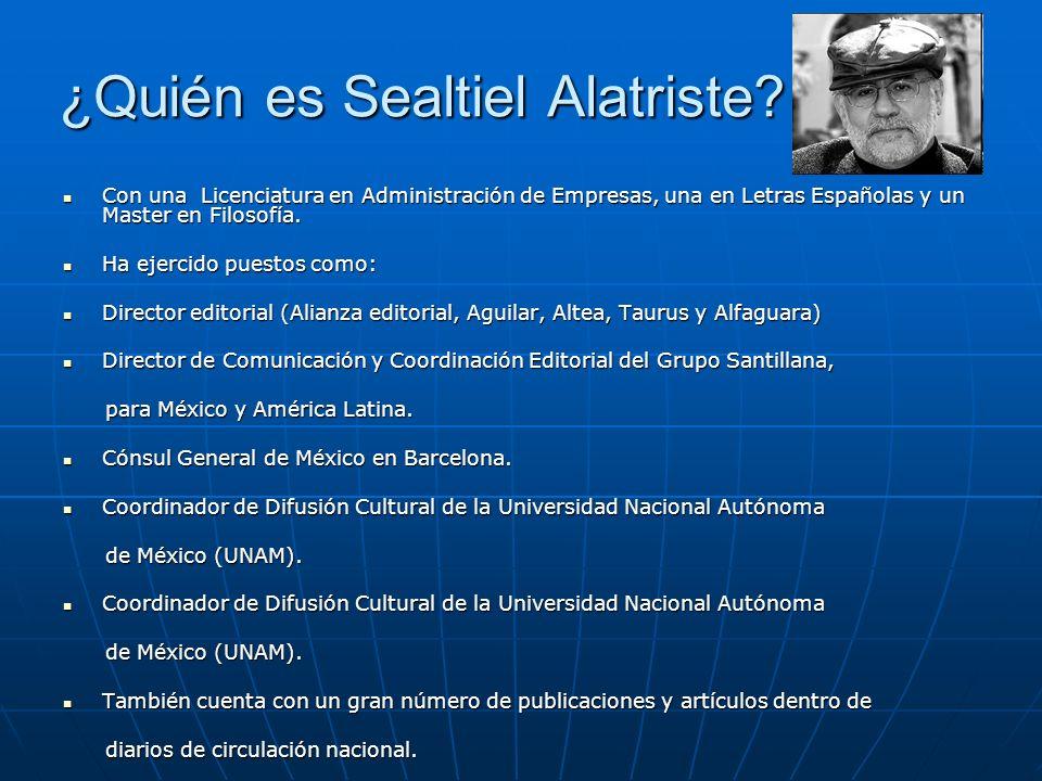 ¿Quién es Sealtiel Alatriste? Con una Licenciatura en Administración de Empresas, una en Letras Españolas y un Master en Filosofía. Con una Licenciatu