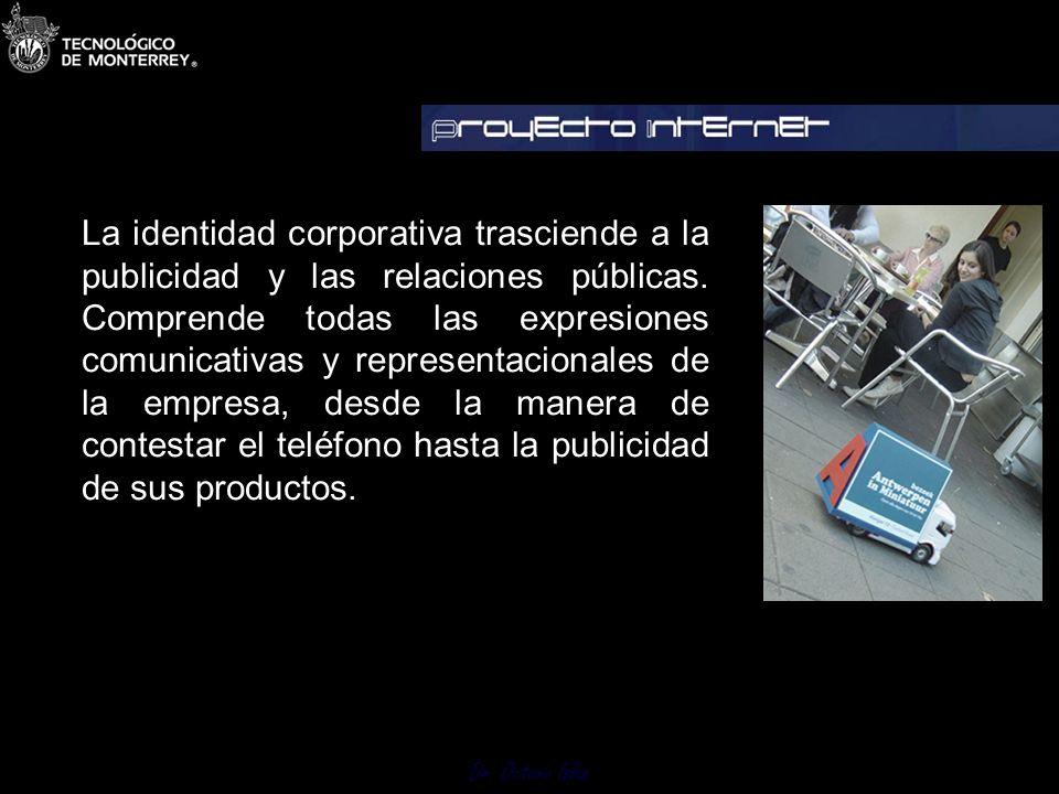 Dr. Octavio Islas La identidad corporativa sólo tiene valor si se comunica a empleados, accionistas y clientes. Sin comunicación, los valores y estrat