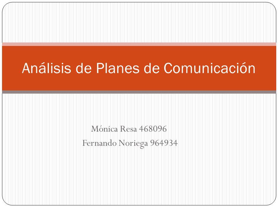 Mónica Resa 468096 Fernando Noriega 964934 Análisis de Planes de Comunicación