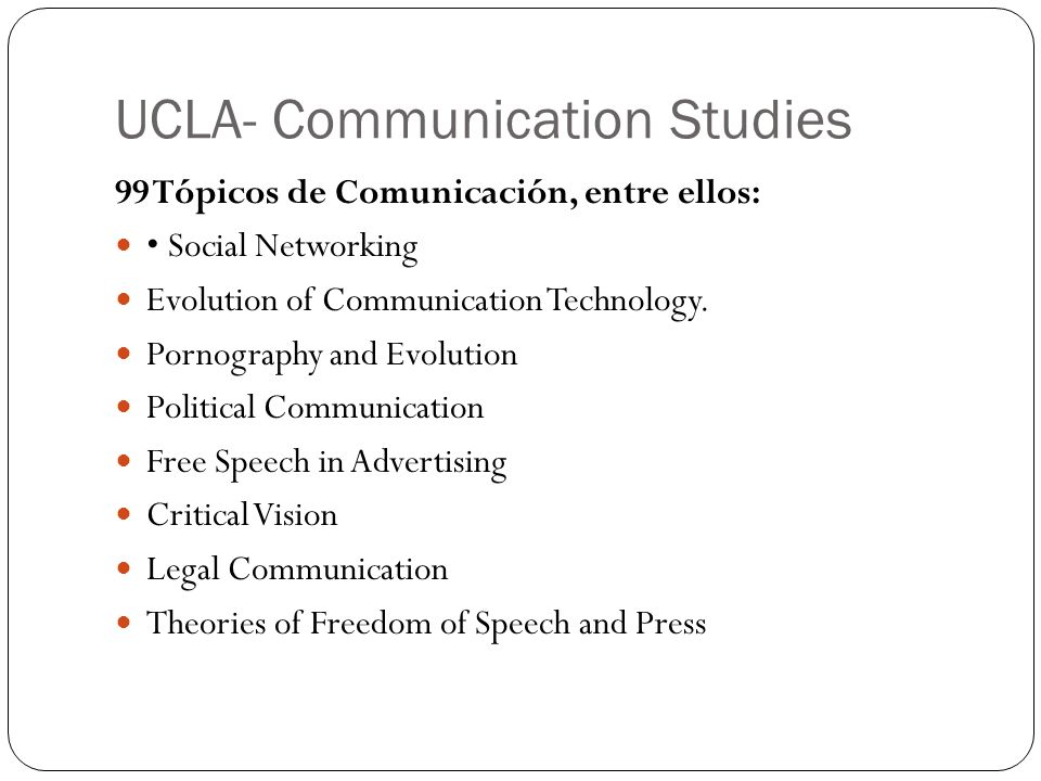 UCLA- Communication Studies 99 Tópicos de Comunicación, entre ellos: Social Networking Evolution of Communication Technology. Pornography and Evolutio