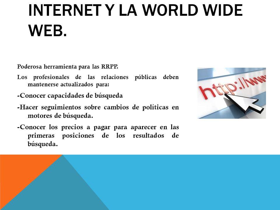 INTERNET Y LA WORLD WIDE WEB. Poderosa herramienta para las RRPP. Los profesionales de las relaciones públicas deben mantenerse actualizados para: -Co