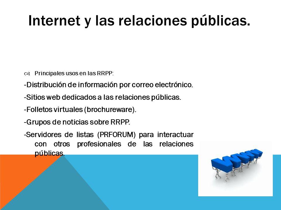 Internet y las relaciones públicas. Principales usos en las RRPP: -Distribución de información por correo electrónico. -Sitios web dedicados a las rel
