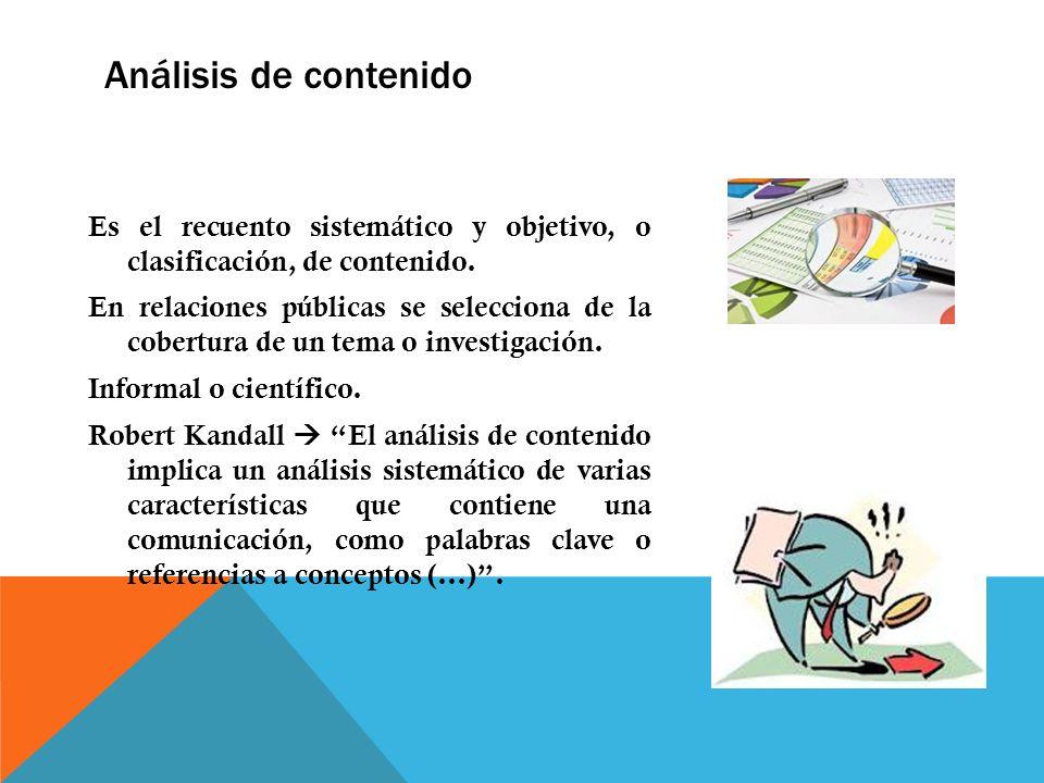 Análisis de contenido Es el recuento sistemático y objetivo, o clasificación, de contenido. En relaciones públicas se selecciona de la cobertura de un