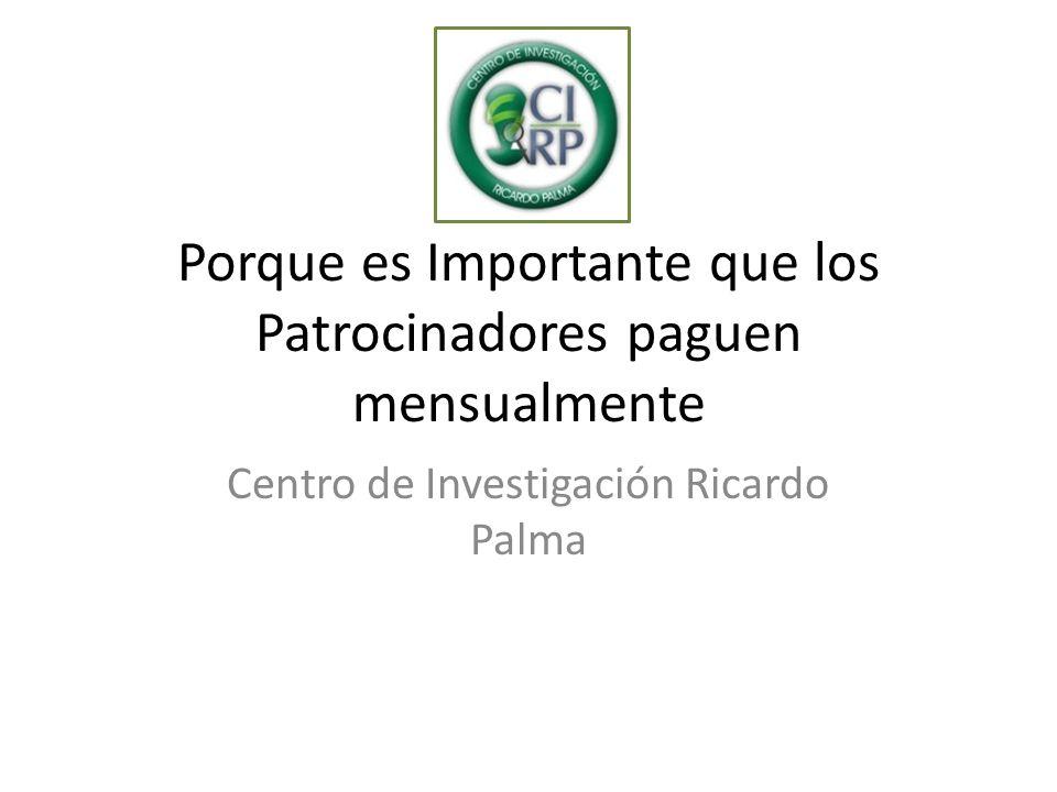 Porque es Importante que los Patrocinadores paguen mensualmente Centro de Investigación Ricardo Palma