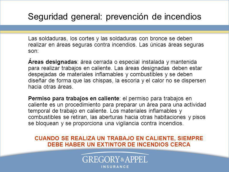 Seguridad general: prevención de incendios Las soldaduras, los cortes y las soldaduras con bronce se deben realizar en áreas seguras contra incendios.