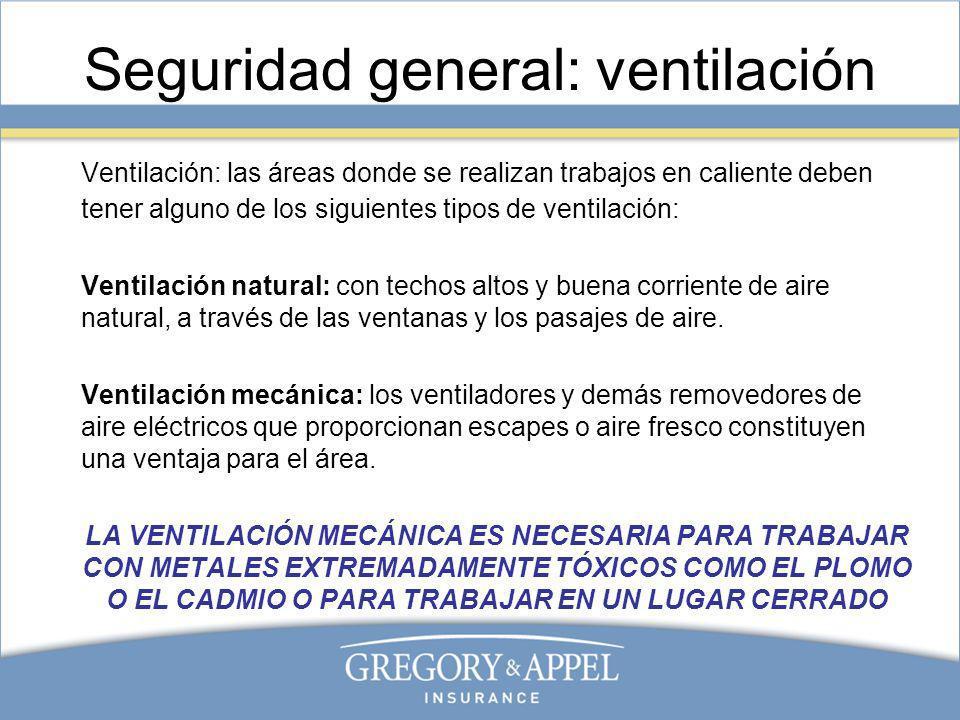 Seguridad general: ventilación Ventilación: las áreas donde se realizan trabajos en caliente deben tener alguno de los siguientes tipos de ventilación