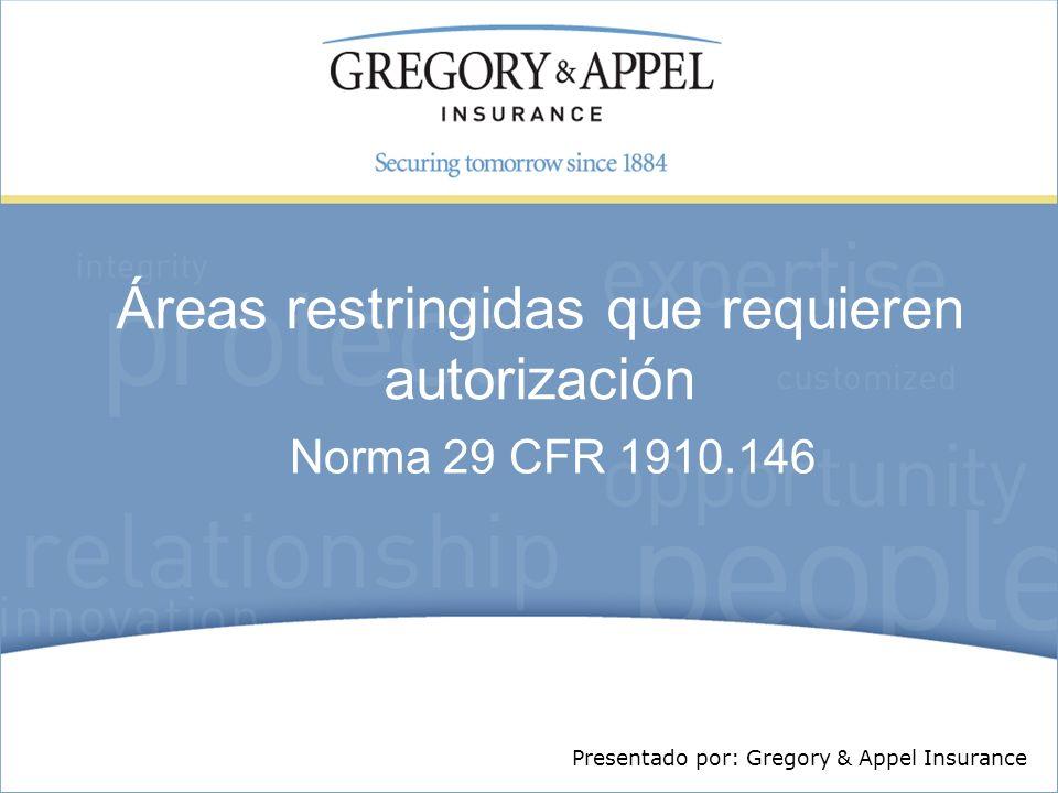 Áreas restringidas que requieren autorización Norma 29 CFR 1910.146 Presentado por: Gregory & Appel Insurance