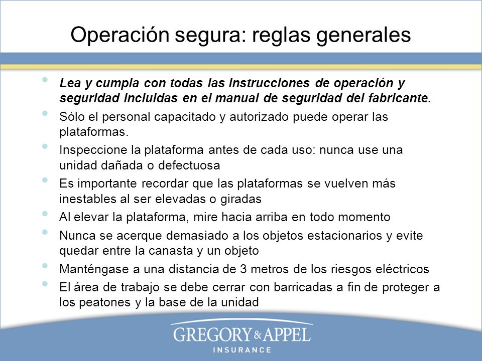 Operación segura: reglas generales Lea y cumpla con todas las instrucciones de operación y seguridad incluidas en el manual de seguridad del fabricant