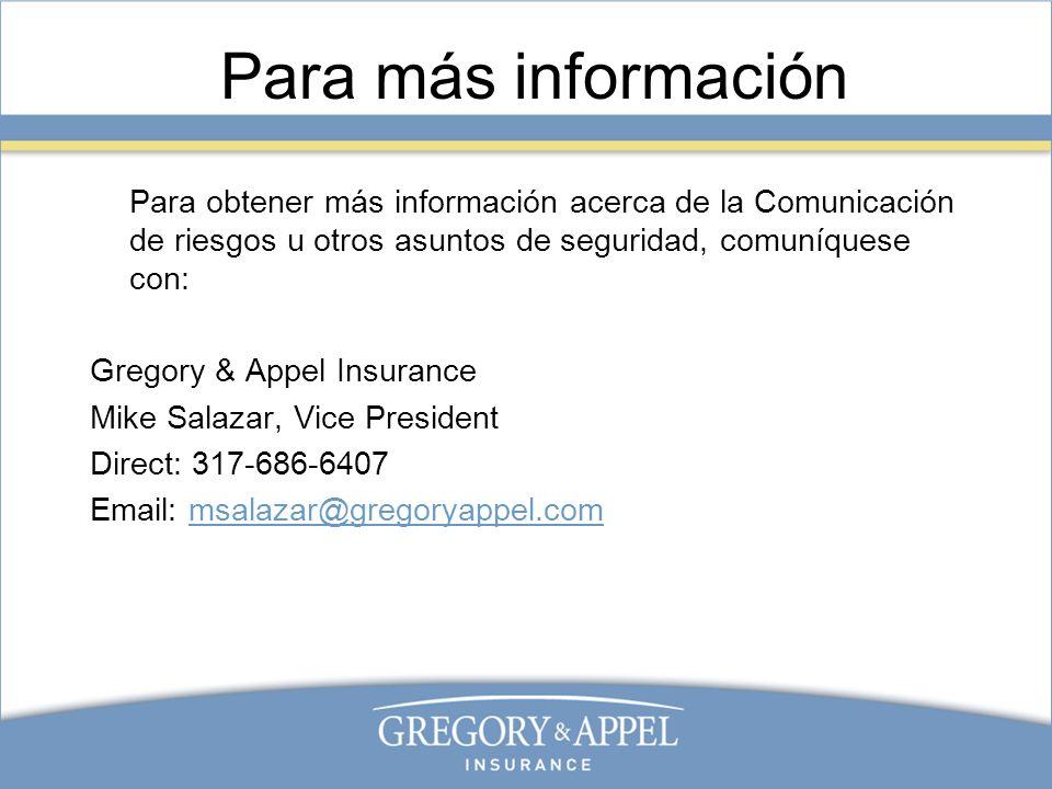 Para más información Para obtener más información acerca de la Comunicación de riesgos u otros asuntos de seguridad, comuníquese con: Gregory & Appel