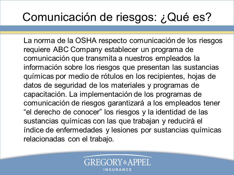 Comunicación de riesgos: ¿Qué es? La norma de la OSHA respecto comunicación de los riesgos requiere ABC Company establecer un programa de comunicación