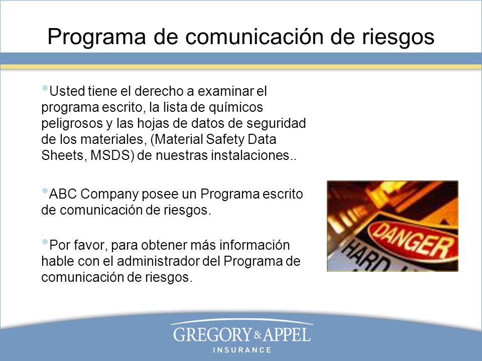 Programa de comunicación de riesgos Usted tiene el derecho a examinar el programa escrito, la lista de químicos peligrosos y las hojas de datos de seg