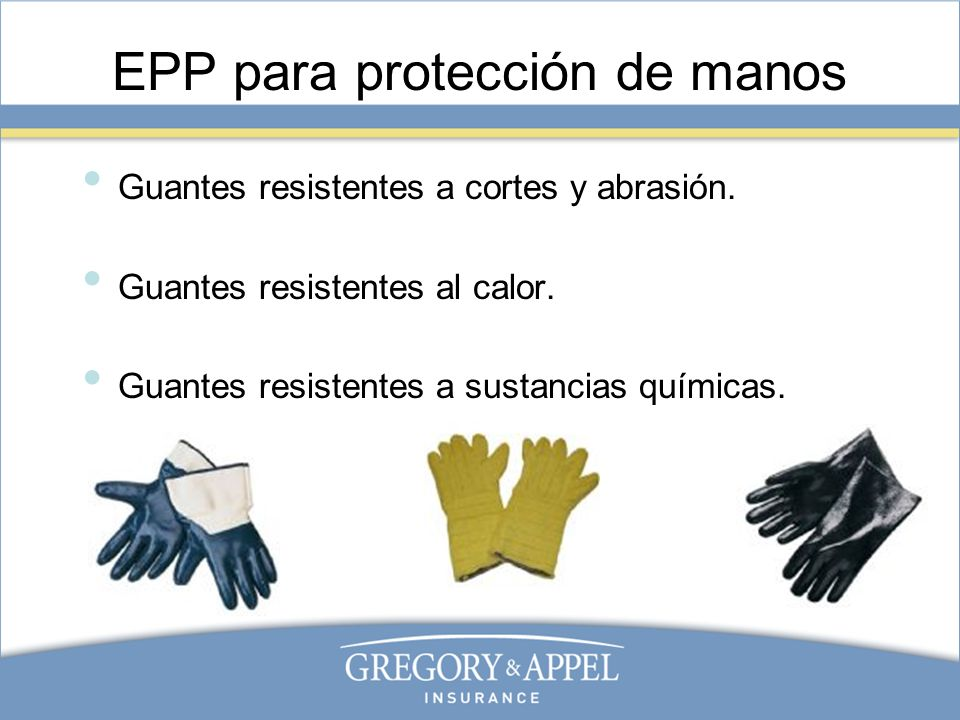 EPP para protección de manos Guantes resistentes a cortes y abrasión. Guantes resistentes al calor. Guantes resistentes a sustancias químicas.