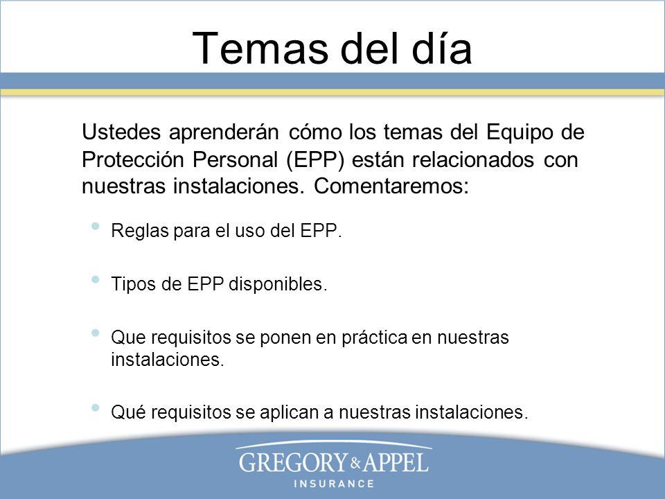 Temas del día Ustedes aprenderán cómo los temas del Equipo de Protección Personal (EPP) están relacionados con nuestras instalaciones. Comentaremos: R